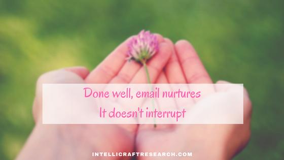 good email nurtures not interrupts