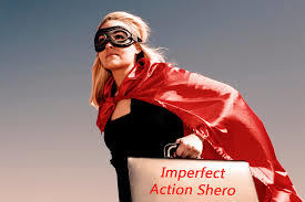 Imperfect Action Shero
